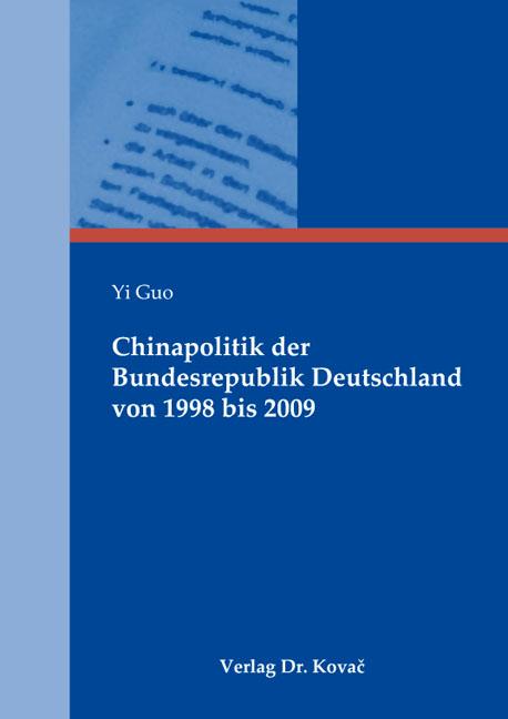 Cover: Chinapolitik der Bundesrepublik Deutschland von 1998 bis 2009