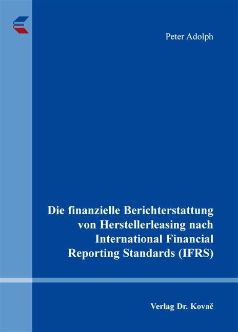 Cover: Die finanzielle Berichterstattung von Herstellerleasing nach International Financial Reporting Standards (IFRS)
