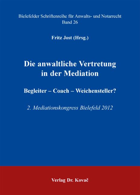 Cover: Die anwaltliche Vertretung in der Mediation. Begleiter – Coach – Weichensteller?