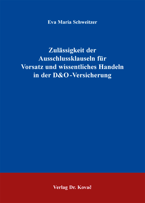 Cover: Zulässigkeit der Ausschlussklauseln für Vorsatz und wissentliches Handeln in der D&O-Versicherung