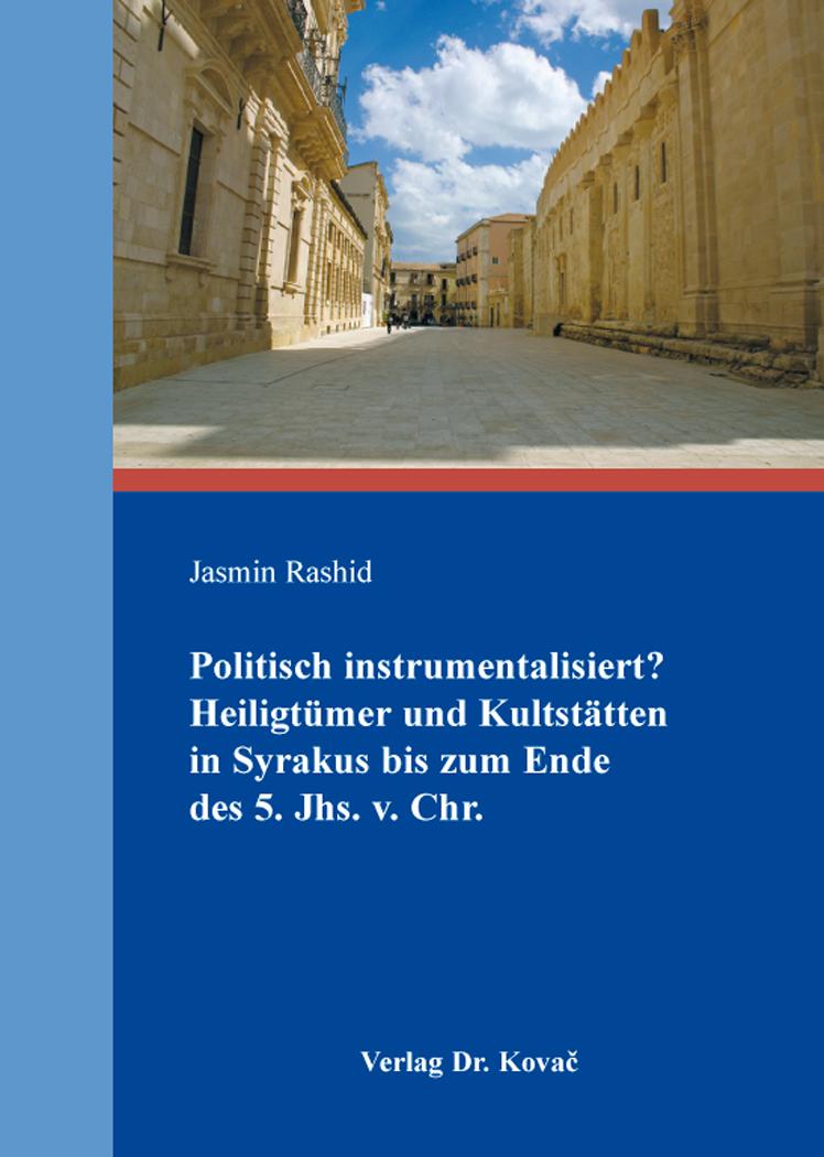 Cover: Politisch instrumentalisiert? Heiligtümer und Kultstätten in Syrakus bis zum Endedes5.Jhs.v.Chr.