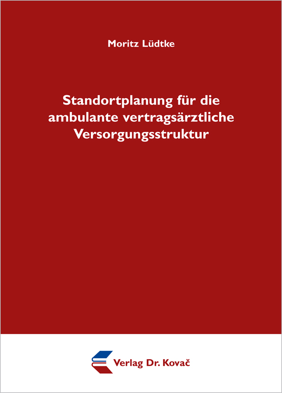 Cover: Standortplanung für die ambulante vertragsärztliche Versorgungsstruktur
