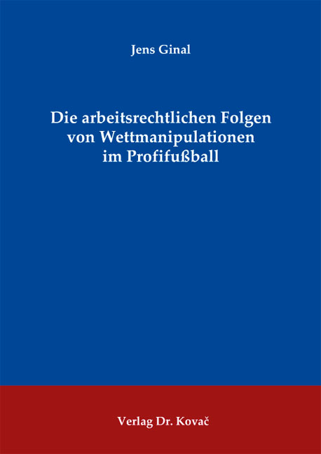 Cover: Die arbeitsrechtlichen Folgen von Wettmanipulationen im Profifußball