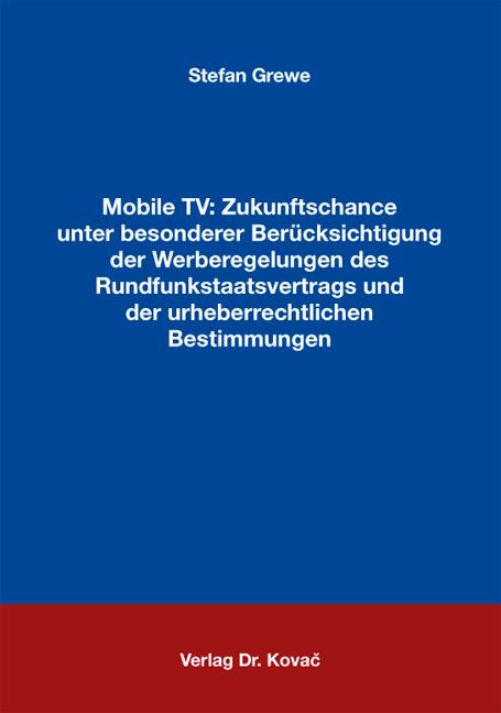 Cover: Mobile TV: Zukunftschance unter besonderer Berücksichtigung der Werberegelungen des Rundfunkstaatsvertrags und der urheberrechtlichen Bestimmungen