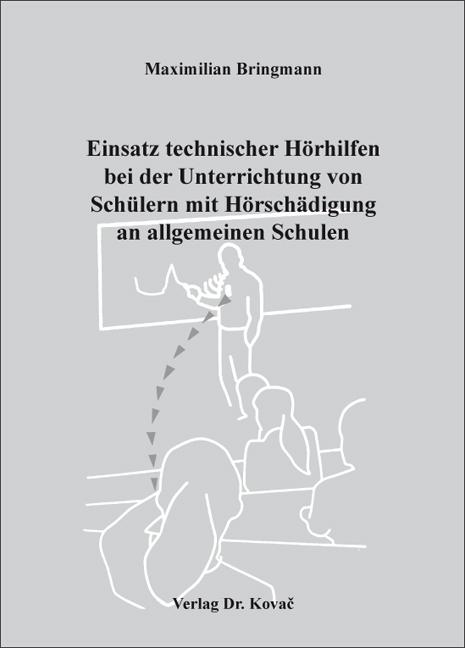 Cover: Einsatz technischer Hörhilfen bei der Unterrichtung von Schülern mit Hörschädigung an allgemeinen Schulen