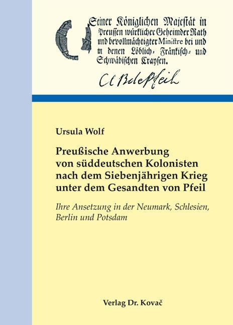 Cover: Preußische Anwerbung von süddeutschen Kolonisten nach dem Siebenjährigen Krieg unter dem Gesandten von Pfeil