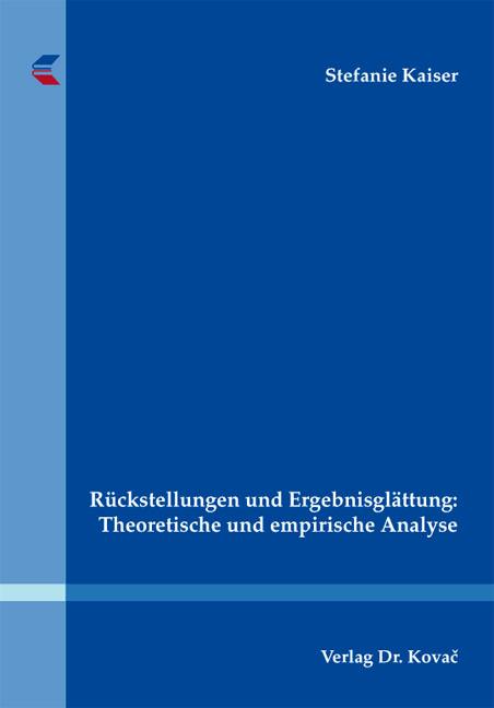 Cover: Rückstellungen und Ergebnisglättung: Theoretische und empirische Analyse