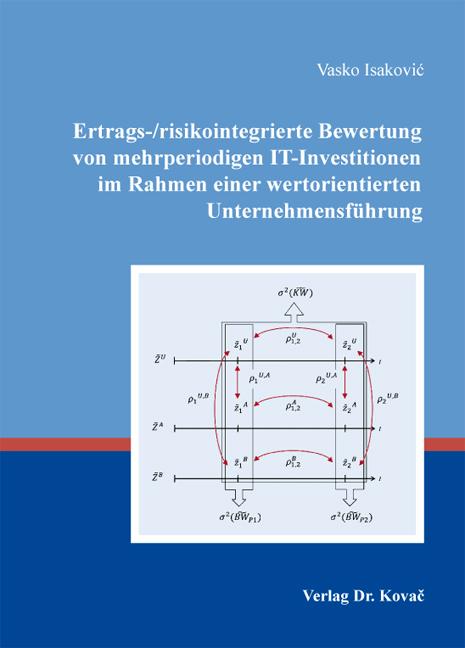 Cover: Ertrags-/risikointegrierte Bewertung von mehrperiodigen IT-Investitionen im Rahmen einer wertorientierten Unternehmensführung