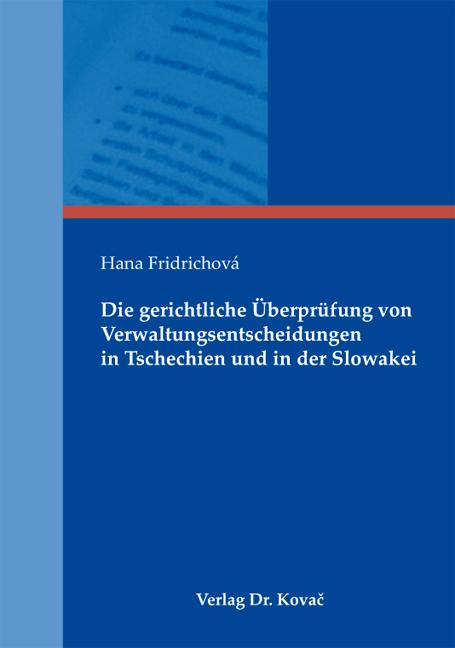 Cover: Die gerichtliche Überprüfung von Verwaltungsentscheidungen in Tschechien und in der Slowakei