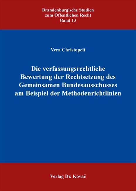 Cover: Die verfassungsrechtliche Bewertung der Rechtsetzung des Gemeinsamen Bundesausschusses am Beispiel der Methodenrichtlinien
