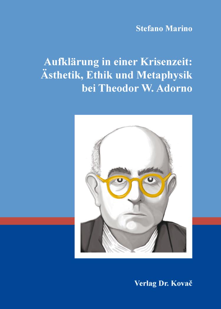 Cover: Aufklärung in einer Krisenzeit: Ästhetik, Ethik und Metaphysik bei TheodorW.Adorno