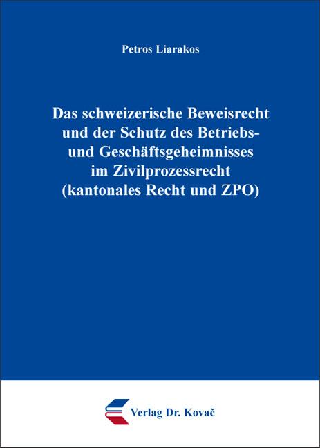 Cover: Das schweizerische Beweisrecht und der Schutz des Betriebs- und Geschäftsgeheimnisses im Zivilprozessrecht (kantonales Recht und ZPO)