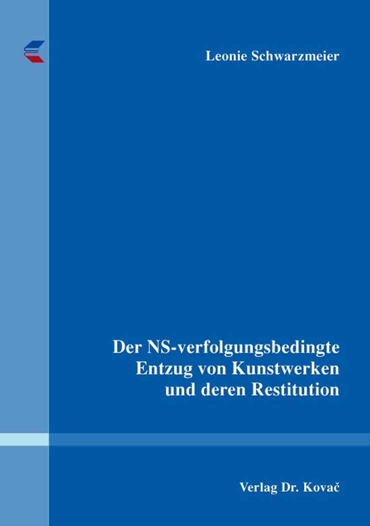 Cover: Der NS-verfolgungsbedingte Entzug von Kunstwerken und deren Restitution