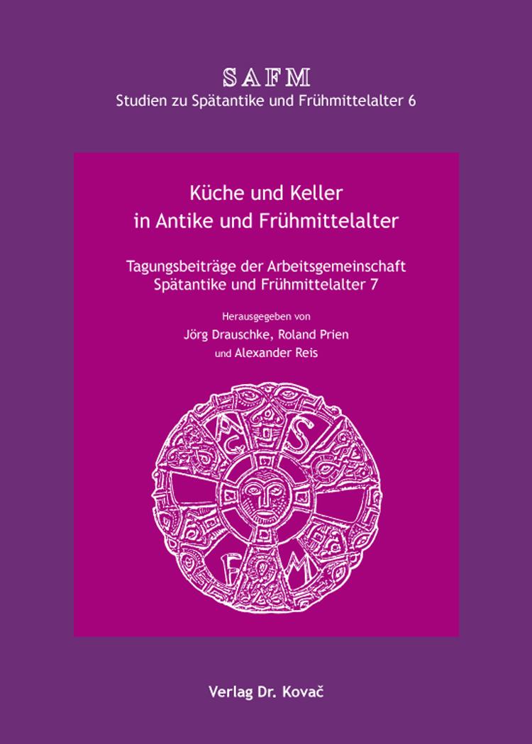 Cover: Küche und Keller in Antike und Frühmittelalter