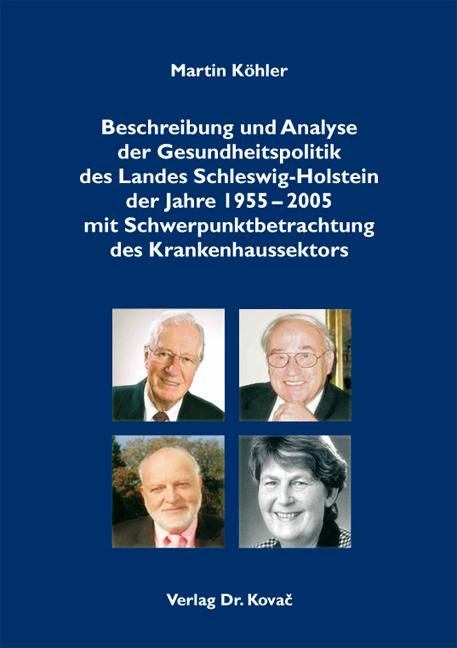 Cover: Beschreibung und Analyse der Gesundheitspolitik des Landes Schleswig-Holstein der Jahre 1955–2005 mit Schwerpunktbetrachtung des Krankenhaussektors