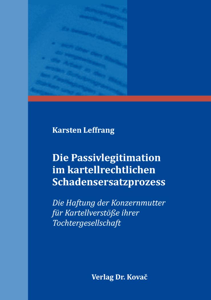 Cover: Die Passivlegitimation im kartellrechtlichen Schadensersatzprozess