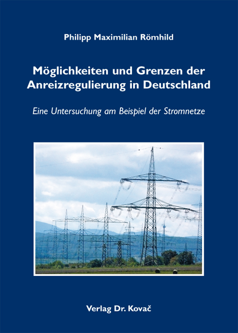 Cover: Möglichkeiten und Grenzen der Anreizregulierung in Deutschland