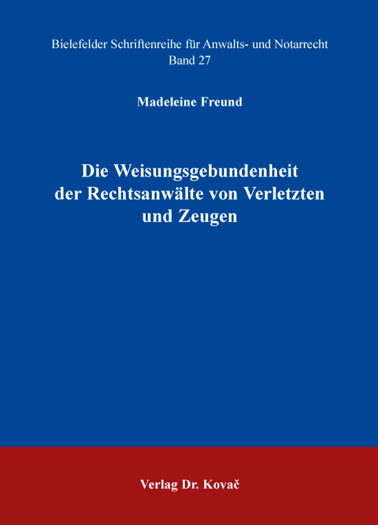 Cover: Die Weisungsgebundenheit der Rechtsanwälte von Verletzten und Zeugen