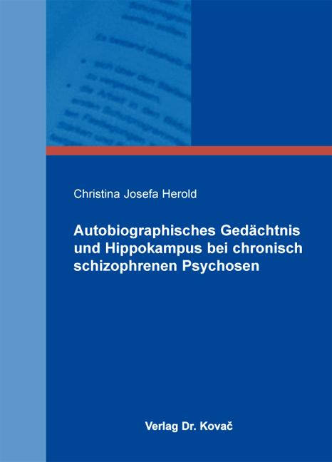 Cover: Autobiographisches Gedächtnis und Hippokampus bei chronisch schizophrenen Psychosen