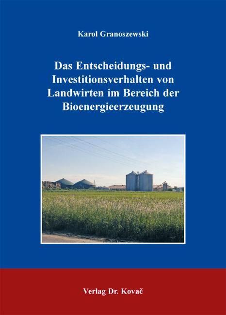 Cover: Das Entscheidungs- und Investitionsverhalten von Landwirten im Bereich der Bioenergieerzeugung