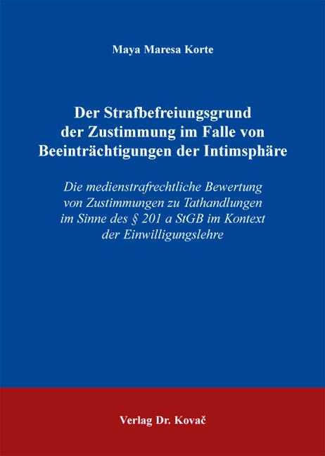 Cover: Der Strafbefreiungsgrund der Zustimmung im Falle von Beeinträchtigungen der Intimsphäre