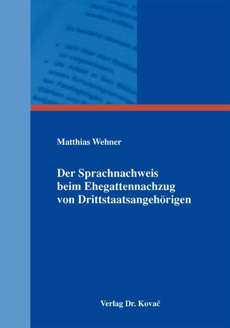Cover: Der Sprachnachweis beim Ehegattennachzug von Drittstaatsangehörigen