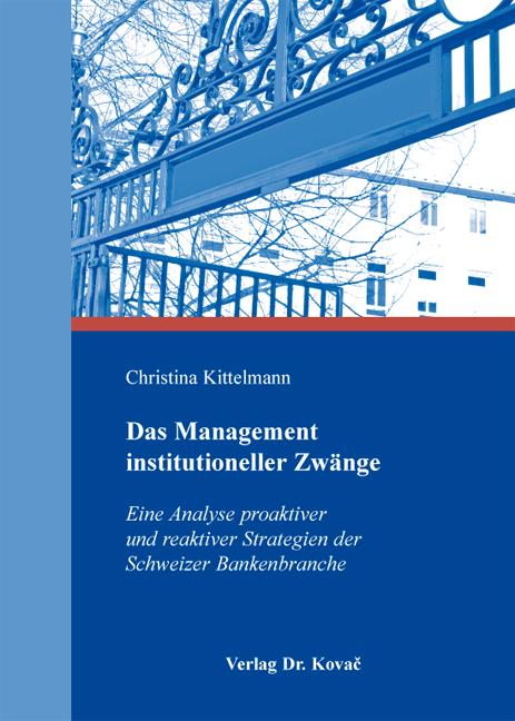 Cover: Das Management institutioneller Zwänge