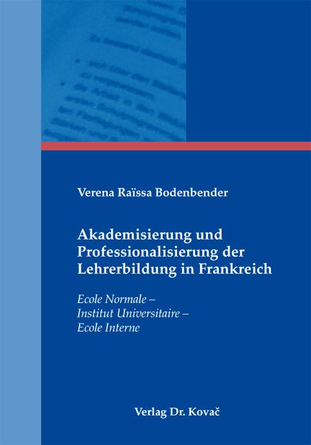 Cover: Akademisierung und Professionalisierung der Lehrerbildung in Frankreich