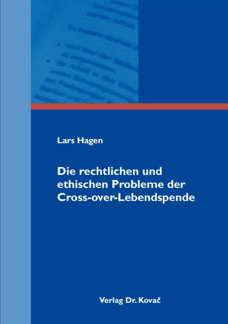 Cover: Die rechtlichen und ethischen Probleme der Cross-over-Lebendspende
