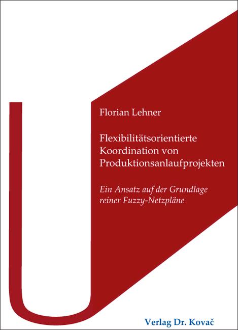 Cover: Flexibilitätsorientierte Koordination von Produktionsanlaufprojekten