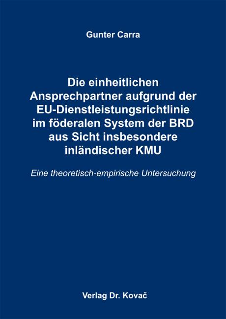 Cover: Die einheitlichen Ansprechpartner aufgrund der EU-Dienstleistungsrichtlinie im föderalen System der BRD aus Sicht insbesondere inländischer KMU