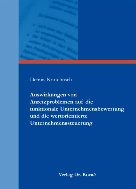 Cover: Auswirkungen von Anreizproblemen auf die funktionale Unternehmensbewertung und die wertorientierte Unternehmenssteuerung