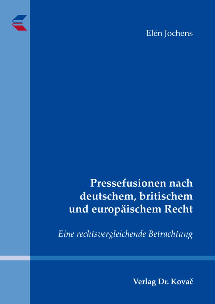 Cover: Pressefusionen nach deutschem, britischem und europäischem Recht