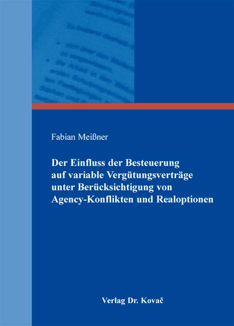 Cover: Der Einfluss der Besteuerung auf variable Vergütungsverträge unter Berücksichtigung von Agency-Konflikten und Realoptionen