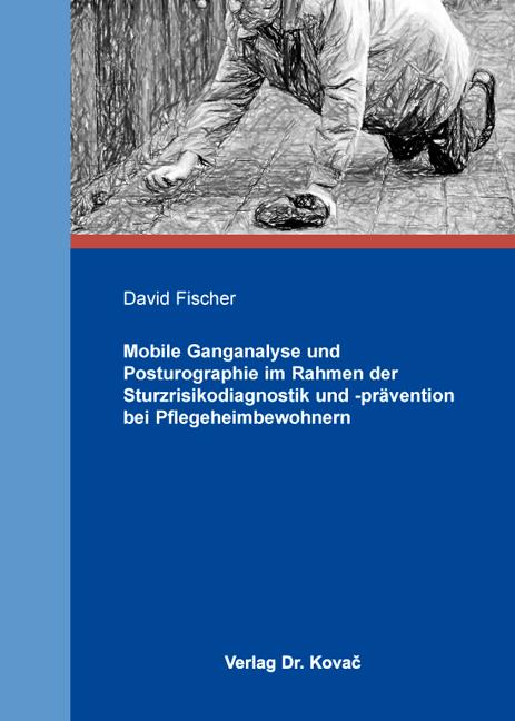 Cover: Mobile Ganganalyse und Posturographie im Rahmen der Sturzrisikodiagnostik und -prävention bei Pflegeheimbewohnern