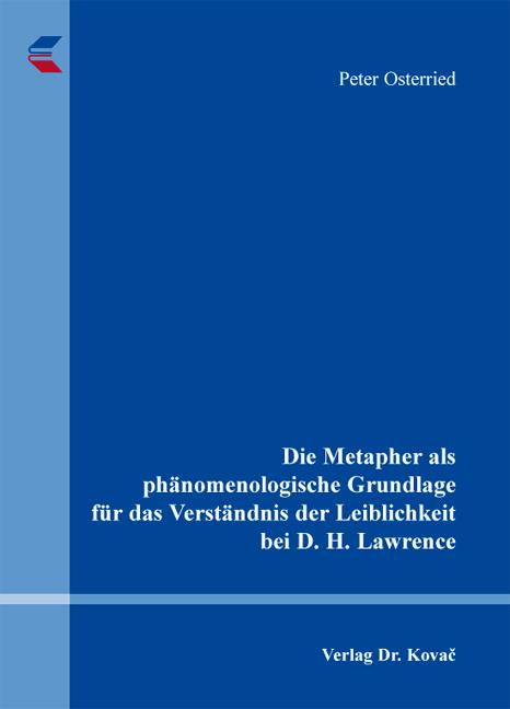 Cover: Die Metapher als phänomenologische Grundlage für das Verständnis der Leiblichkeit bei D. H. Lawrence