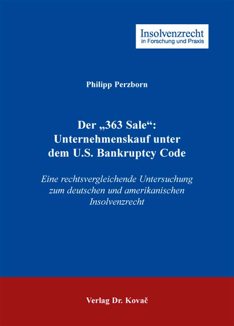 """Cover: Der """"363 Sale"""": Unternehmenskauf unter dem U.S.BankruptcyCode"""