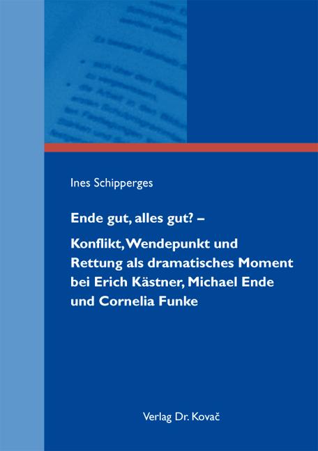 Cover: Ende gut, alles gut? – Konflikt, Wendepunkt und Rettung als dramatisches Moment bei Erich Kästner, Michael Ende und Cornelia Funke