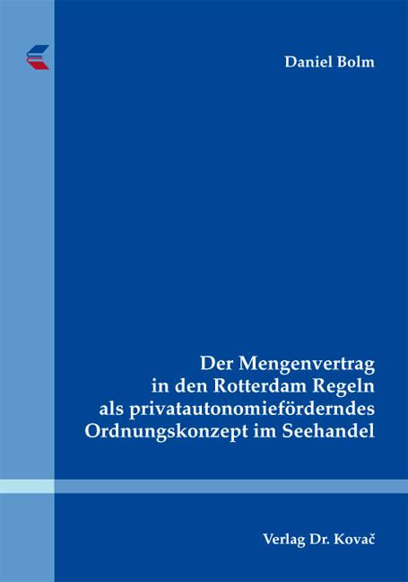 Cover: Der Mengenvertrag in den Rotterdam Regeln als privatautonomieförderndes Ordnungskonzept im Seehandel