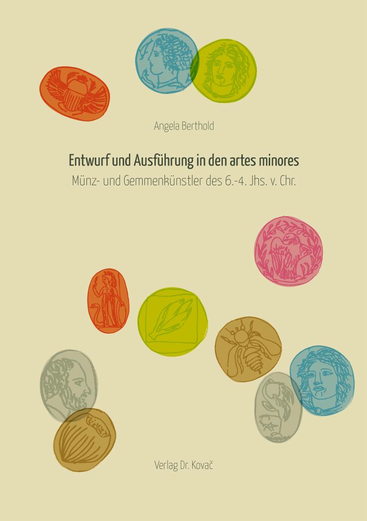 Cover: Entwurf und Ausführung in den artes minores: Münz- und Gemmenkünstler des 6.–4. Jahrhunderts v. Chr.