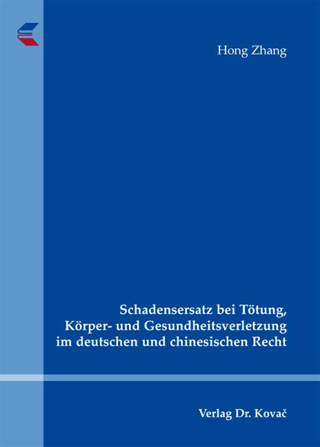 Cover: Schadensersatz bei Tötung, Körper- und Gesundheitsverletzung im deutschen und chinesischen Recht