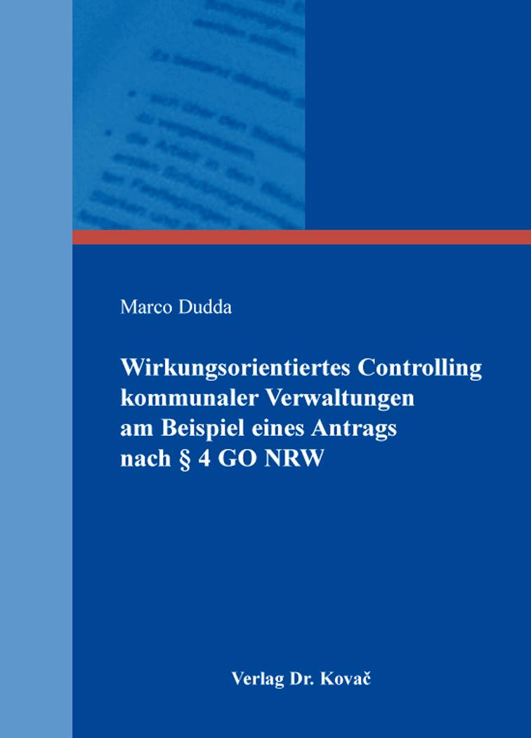 Cover: Wirkungsorientiertes Controlling kommunaler Verwaltungen am Beispiel eines Antrags nach § 4 GO NRW