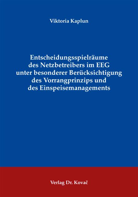Cover: Entscheidungsspielräume des Netzbetreibers im EEG unter besonderer Berücksichtigung des Vorrangprinzips und des Einspeisemanagements