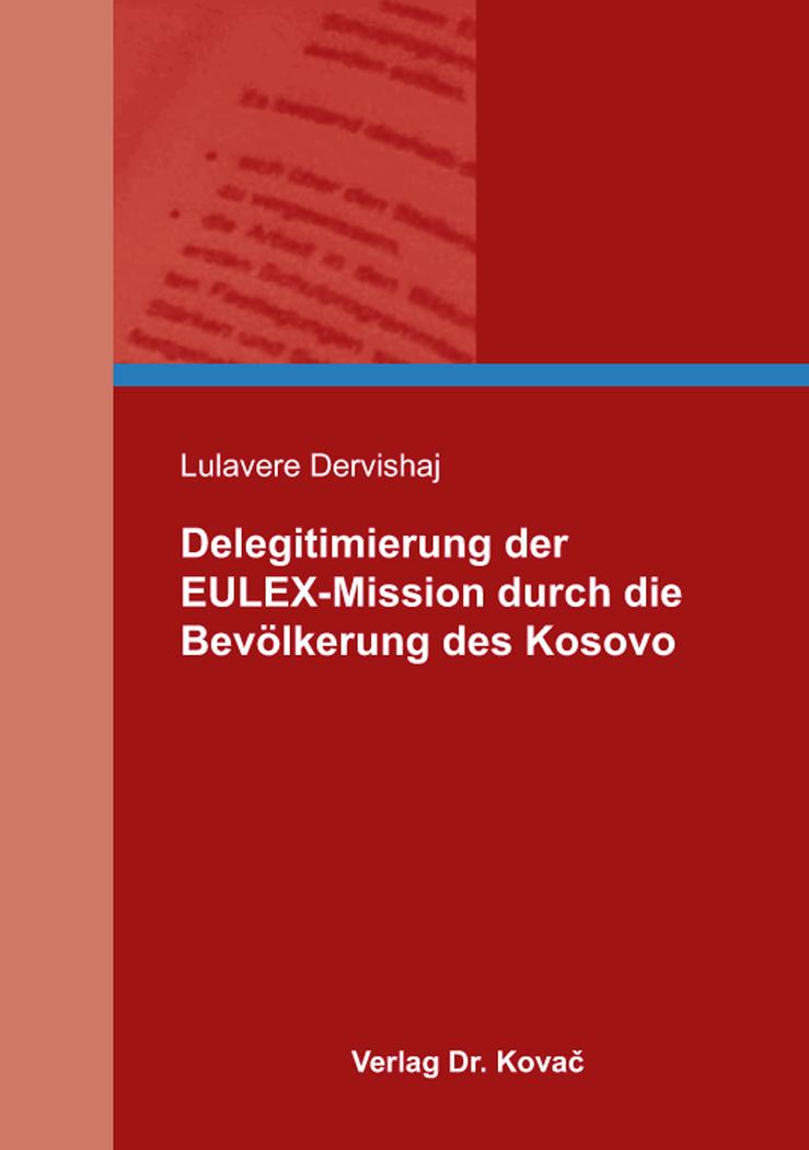 Cover: Delegitimierung der EULEX-Mission durch die Bevölkerung des Kosovo
