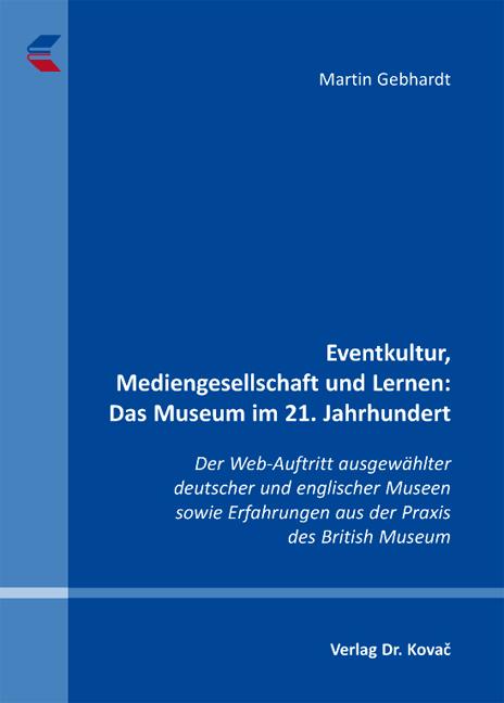 Cover: Eventkultur, Mediengesellschaft und Lernen:Das Museum im 21.Jahrhundert