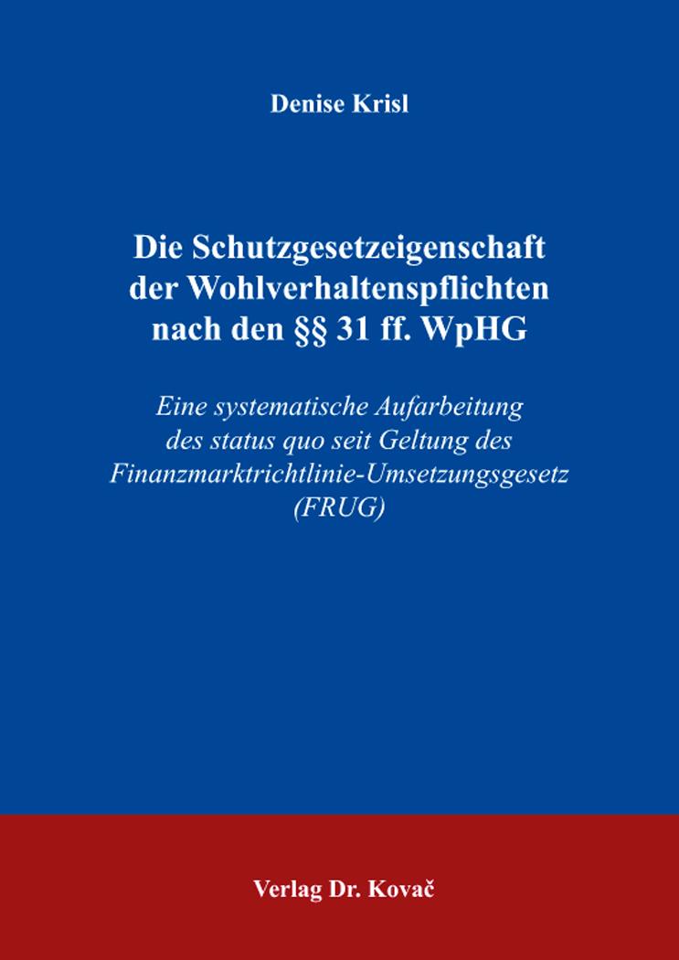 Cover: Die Schutzgesetzeigenschaft der Wohlverhaltenspflichten nach den §§ 31 ff. WpHG