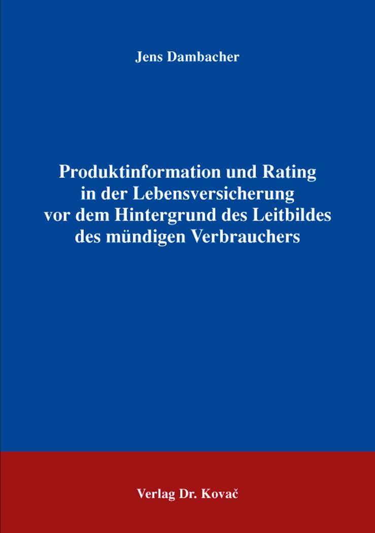 Cover: Produktinformation und Rating in der Lebensversicherung vor dem Hintergrund des Leitbildes des mündigen Verbrauchers