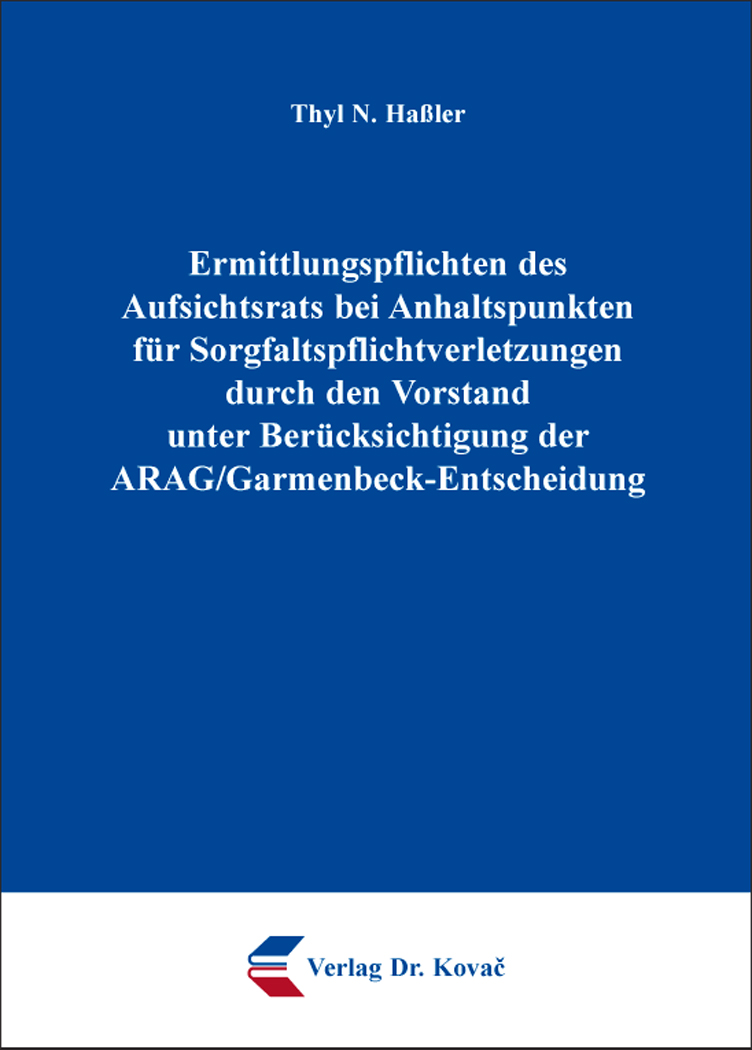 Cover: Ermittlungspflichten des Aufsichtsrats bei Anhaltspunkten für Sorgfaltspflichtverletzungen durch den Vorstand unter Berücksichtigung der ARAG/Garmenbeck-Entscheidung