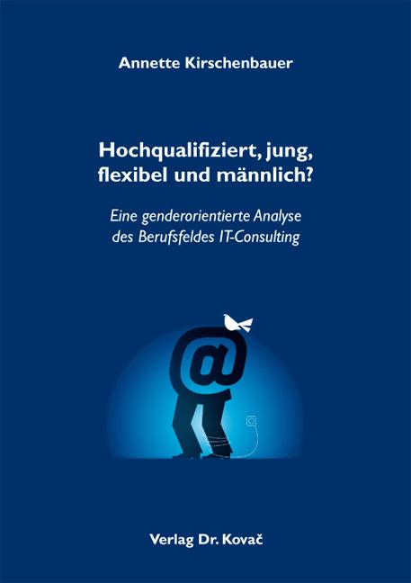 Cover: Hochqualifiziert, jung, flexibel und männlich?