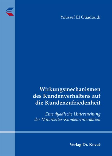 Cover: Wirkungsmechanismen des Kundenverhaltens auf die Kundenzufriedenheit
